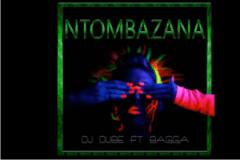 DJ Dube - Ntombazana Feat Bagga